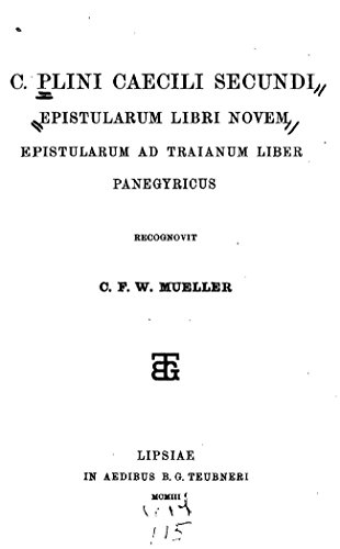 C. Plini Caecili Secundi Epistularum Libri Novem, Epistularum Ad Traianum Liber, Panegyricus