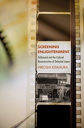 Screening Enlightenment: Hollywood and the Cultural Reconstruction of Defeated Japan (The United States in the World)