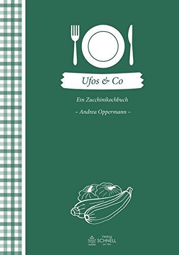 UFOS & Co: Ein Zucchinikochbuch (Herrlich nostalgisch)