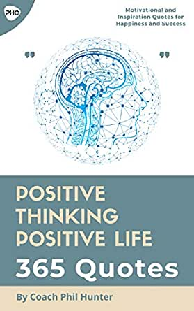 Positive Thinking Positive Life 365 Quotes 365 Positive Motivational And Inspiration Quotes For Happiness And Success Kindle Edition By Hunter Coach Phil Self Help Kindle Ebooks Amazon Com
