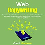 Web Copywriting: How to Write Irresistible Web Copy, Capture People s Attention, Draw Them into Your Online Business (Website, Blog, Social Media...) and Compel Them to Buy Your Products