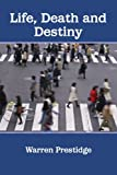 Life, Death and Destiny, Warren Prestidge, 144572684X