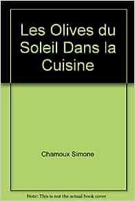 Les olives du soleil dans la cuisine 9782868193155 books - Du soleil dans la cuisine ...