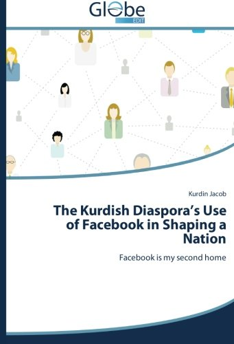 The Kurdish Diaspora's Use of Facebook in Shaping a Nation: Facebook is my second home pdf epub