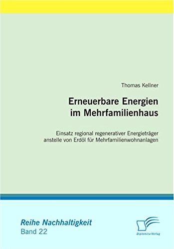 Erneuerbare Energien im Mehrfamilienhaus: Einsatz regional regenerativer Energieträger anstelle von Erdöl für Mehrfamilienwohnanlagen (Nachhaltigkeit)