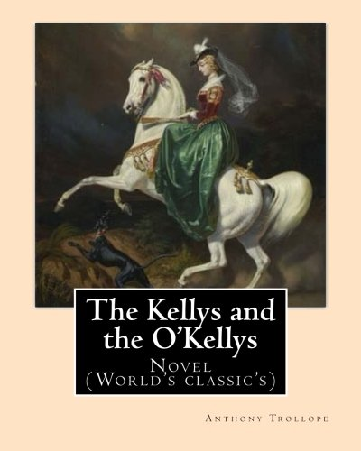 The Kellys and the O'Kellys. By:  Anthony Trollope: Novel (World's classic's) pdf epub