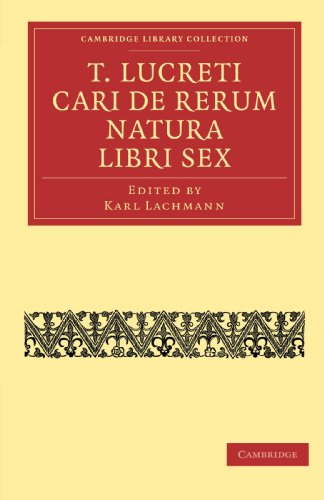 T. Lucreti Cari De Rerum Natura Libri Sex (Cambridge Library Collection - Classics) (Latin Edition)
