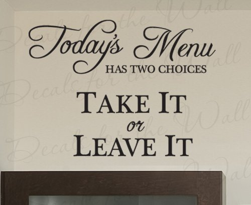 Today's Menu Has Two Choices Take it or Leave - Funny Kitchen Dining Room Home Mom Mother - Large Wall Decal, Vinyl Quote Design Saying, Lettering Decoration, Sticker Decor Art