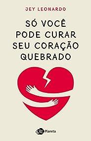 Só você pode curar seu coração quebrado