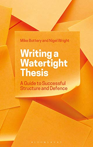 Writing a Watertight Thesis: A Guide to Successful Structure and Defence