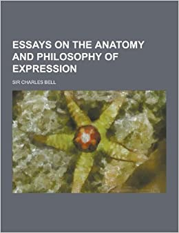 English Essay About Environment Essays On The Anatomy And Philosophy Of Expression Charles Bell   Amazoncom Books A Thesis For An Essay Should also Narrative Essay Example For High School Essays On The Anatomy And Philosophy Of Expression Charles Bell  What Is A Thesis Statement In An Essay