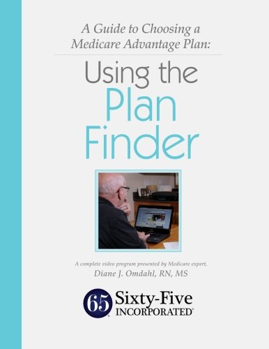 A Guide to Choosing a Medicare Advantage Plan: Using the Plan Finder: Supplemental Educational Materials