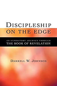 Discipleship on the Edge: An Expository Journey Through the Book of Revelation by Darrell W. Johnson (2004-06-01)