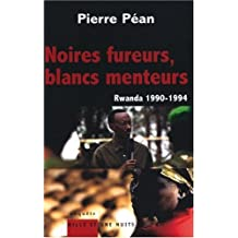 NOIRES FUREURS BLANCS MENTEURS : RWANDA 1990-1994