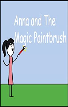 Anna and the Magic Paintbrush: ( Illustrated Book for ages 3-7. Teaches your children the value of kindness) (Beginner readers) (Bedtime story) by [Blackley, Chris]