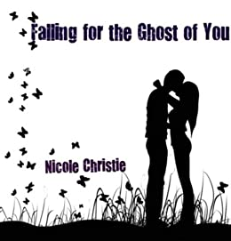 Falling for the Ghost of You by [Christie, Nicole]