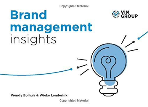 Brand management insights: Scientific insights translated into practical starting points and tips for developing, implementing and managing a strong brand Wendy Bolhuis