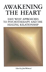 Awakening the Heart: East/West Approaches to Psychotherapy and the Healing Relationship