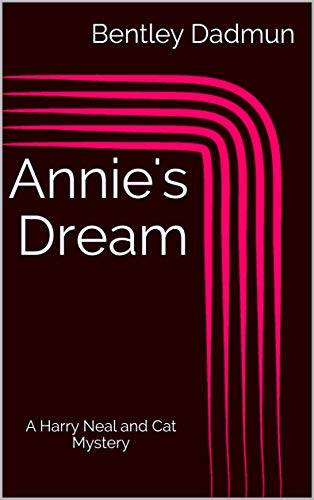 Annie's Dream: A Harry Neal and Cat Mystery (The Harry Neal and Cat Mystery Series Book 3)