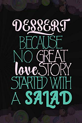 Dessert Because No Great Love Story Started With A Salad: Blank Lined Notebook Journal Diary Composition Notepad 120 Pages 6x9 Paperback ( Candy ) Black]()