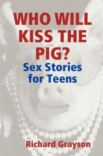 Who Will Kiss the Pig?: Sex Stories for Teens Kiss Pig
