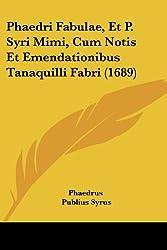 Phaedri Fabulae, Et P. Syri Mimi, Cum Notis Et Emendationibus Tanaquilli Fabri (1689) (Latin Edition)