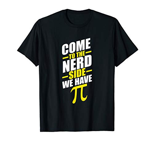 Come to the Nerd Side. We have pi (Come To The Nerd Side T Shirt)