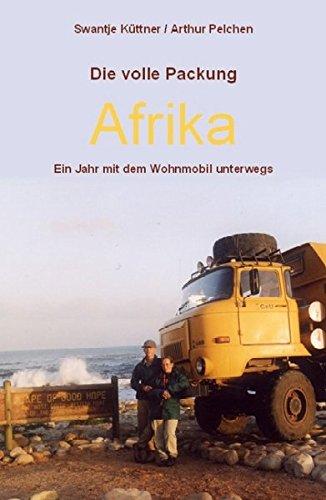 Die volle Packung Afrika: Ein Jahr mit dem Wohnmobil unterwegs Taschenbuch – 10. September 2009 Swantje Küttner Arthur Pelchen ontour-Verlag 3981131207
