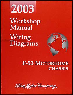 2003 Ford F-53 Motorhome Chassis Repair Shop Manual and Wiring Diagrams (F53 Chassis)