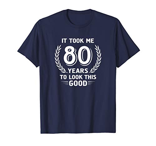 It Took Me 80 Years to Look This Good Shirt - 5 Colors