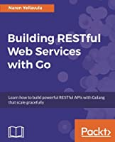 Building RESTful Web services with Go Front Cover