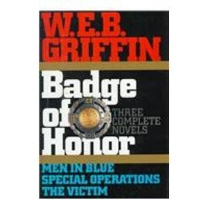 W.E.B. Griffin: Badge of Honor Series, Three Complete Novels, Books 1-3: Men in Blue, Special Operations and The Victim