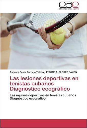 Las lesiones deportivas en tenistas cubanos Diagnóstico ecográfico: Las injurias deportivas en tenistas cubanos Diagnóstico ecográfico (Spanish Edition): ...