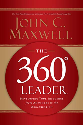 The 360 Degree Leader: Developing Your Influence from Anywhere in the -