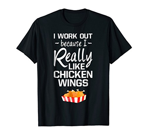I Work Out because I Really Like Chicken Wings ()