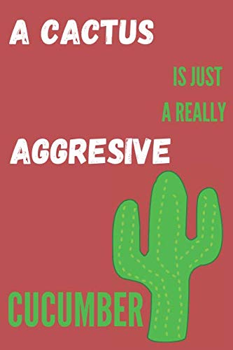 A Cactus Is Just A Really Aggresive Cucumber: Funny Cactus Quotes Composition Notebook/Journal for Plants Lovers to Writing (6x9 Inch.) College Ruled ... 120 Blank Pages (GREEN&WHITE&RED Pattern)