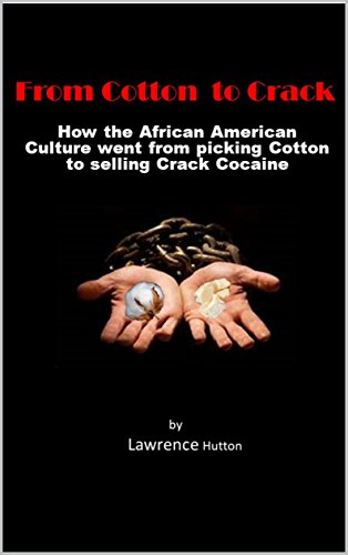 Search : From Cotton to Crack: How the African American culture went from picking Cotton to Crack Cocaine
