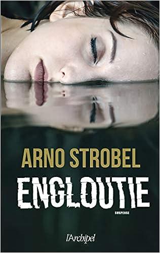 Amazon Fr Engloutie Arno Strobel Livres