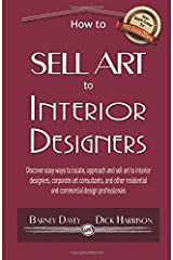 By Davey, Barney How to Sell Art to Interior Designers: Learn New Ways to Get Your Work into the Interior Design Market and Sell More Art Paperback - August 2014 Paperback