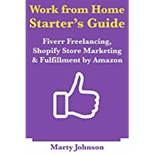 Work from Home Starter's Guide: Fiverr Freelancing, Shopify Store Marketing  & Fulfillment by Amazon