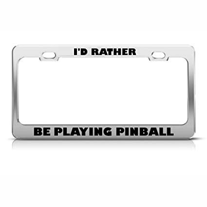 I/'D RATHER BE PLAYING PINBALL License Plate Frame Tag Holder