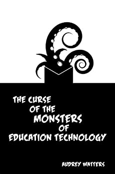The Curse of the Monsters of Education Technology by [Watters, Audrey]