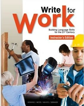 Write for Work Building Language Skills for the 21st Century, Instructor's Edition