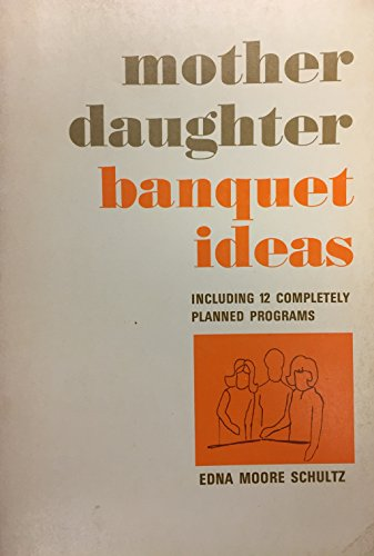 Mother daughter banquet ideas: Including 12 completely planned programs -