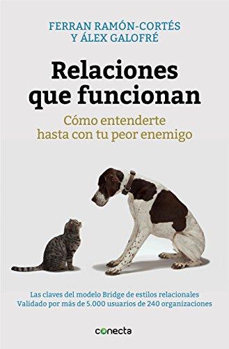 Relaciones que funcionan: Cómo entenderte hasta con tu peor enemigo (Spanish Edition)