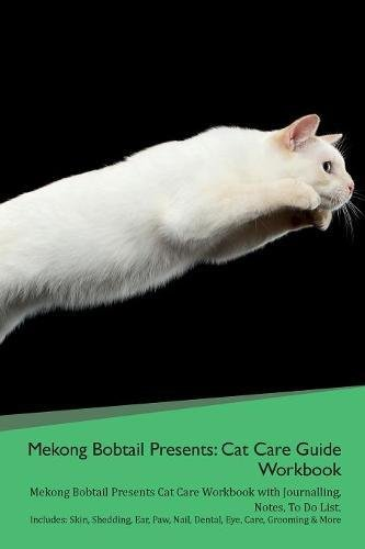 Mekong Bobtail Presents: Cat Care Guide Workbook Mekong Bobtail Presents Cat Care Workbook with Journalling, Notes, To Do List. Includes: Skin, ... Paw, Nail, Dental, Eye, Care, Grooming & More PDF