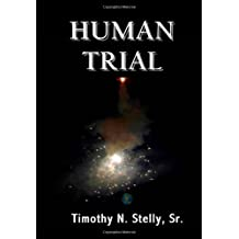 Human Trial by Stelly Sr., Timothy N. published by All Things That Matter Press (2009) [Paperback]