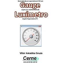 Desenvolvendo um supervisório em VC# com Gauge angular para monitoramento de Luxímetro  Programado no PIC