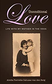 Unconditional Love: Life with my Mother in the 1930s