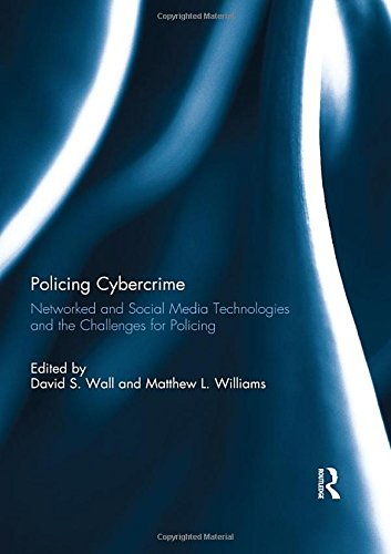Policing Cybercrime: Networked and Social Media Technologies and the Challenges for Policing por David S. Wall,Matthew Williams